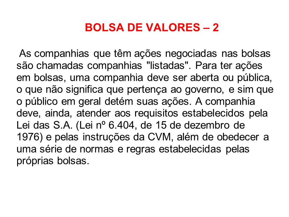 BOLSA DE VALORES – 2 As companhias que têm ações negociadas nas bolsas são chamadas companhias listadas .