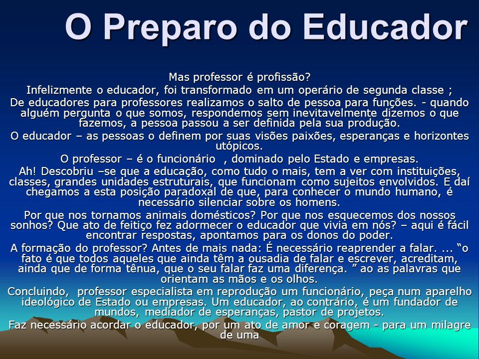 O Preparo do Educador Mas professor é profissão