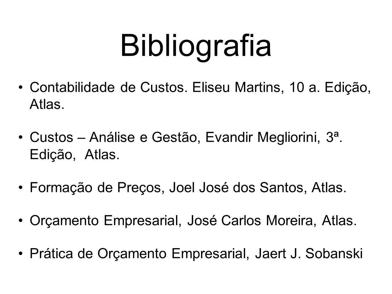 BibliografiaContabilidade de Custos. Eliseu Martins, 10 a. Edição, Atlas. Custos – Análise e Gestão, Evandir Megliorini, 3ª. Edição, Atlas.