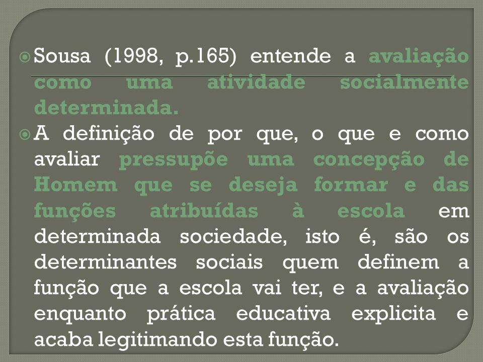 Sousa (1998, p.165) entende a avaliação como uma atividade socialmente determinada.