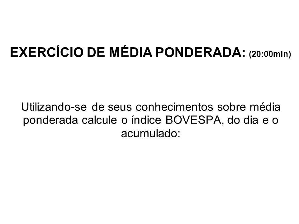 EXERCÍCIO DE MÉDIA PONDERADA: (20:00min)
