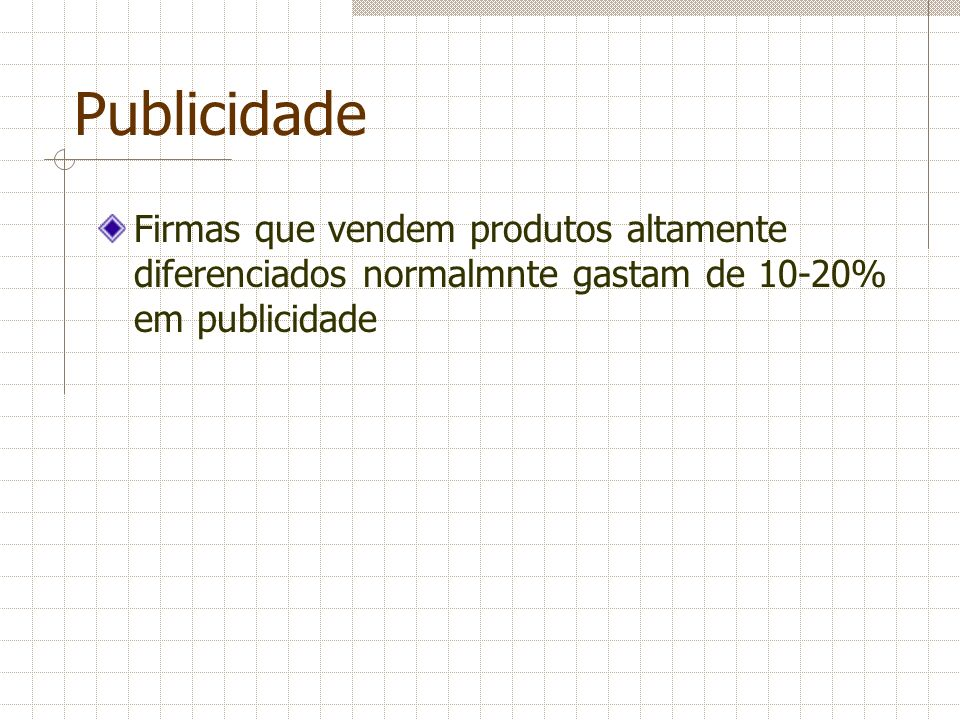 PublicidadeFirmas que vendem produtos altamente diferenciados normalmnte gastam de 10-20% em publicidade.