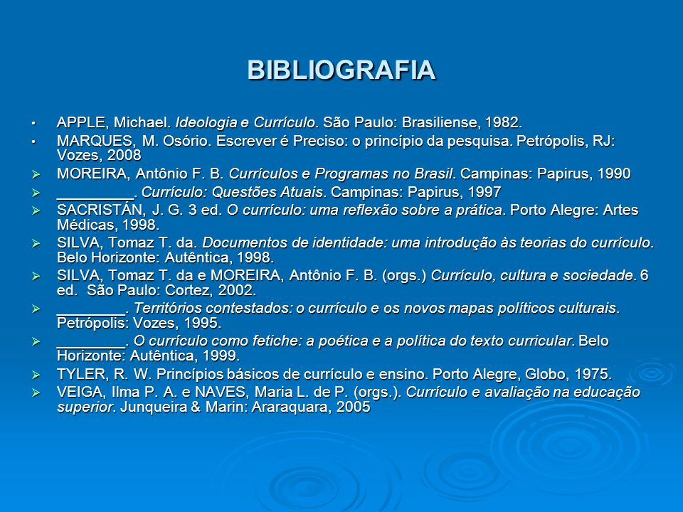 BIBLIOGRAFIA APPLE, Michael. Ideologia e Currículo. São Paulo: Brasiliense, 1982.