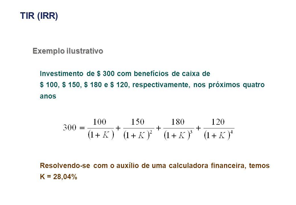 TIR (IRR) Se a taxa interna de retorno exceder (ou igualar) o percentual. mínimo desejado pela empresa, considera-se o investimento.