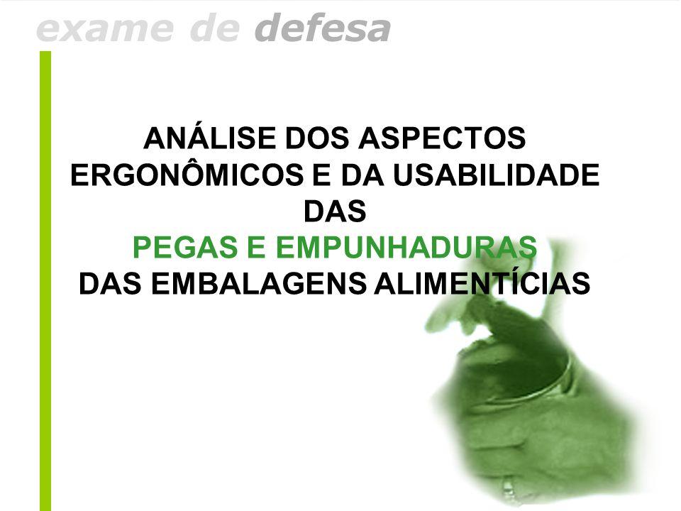 exame de defesa ANÁLISE DOS ASPECTOS ERGONÔMICOS E DA USABILIDADE DAS PEGAS E EMPUNHADURAS DAS EMBALAGENS ALIMENTÍCIAS.