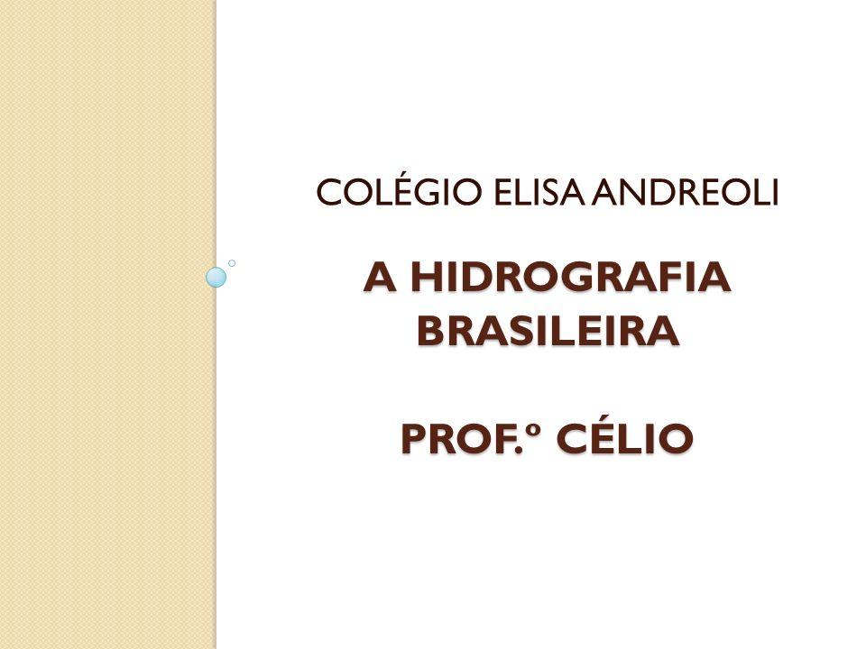 A HIDROGRAFIA BRASILEIRA PROF.º CÉLIO