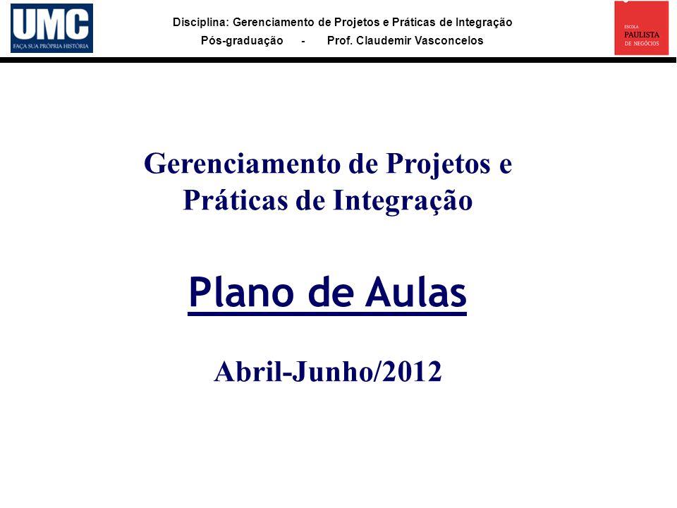 Gerenciamento de Projetos e Práticas de Integração Plano de Aulas Abril-Junho/2012