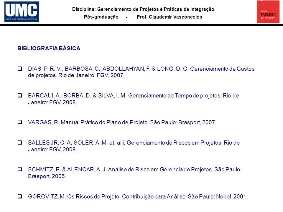 BIBLIOGRAFIA BÁSICA DIAS, P. R. V.; BARBOSA, C.; ABDOLLAHYAN, F. & LONG, O. C. Gerenciamento de Custos de projetos. Rio de Janeiro: FGV, 2007.