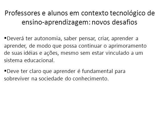 Professores e alunos em contexto tecnológico de ensino-aprendizagem: novos desafios