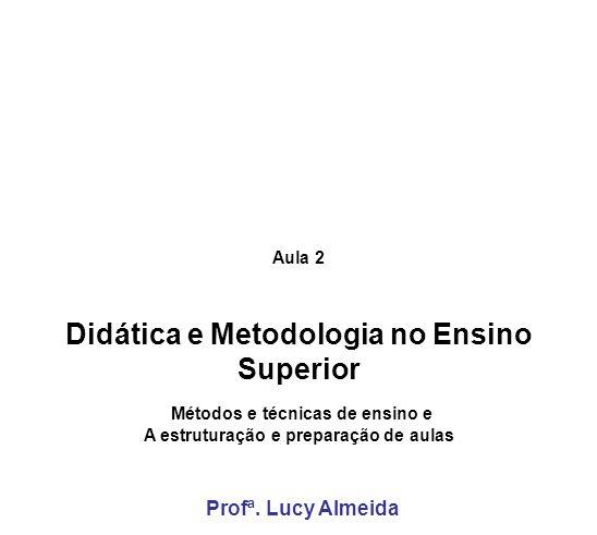 Didática e Metodologia no Ensino Superior Profª. Lucy Almeida