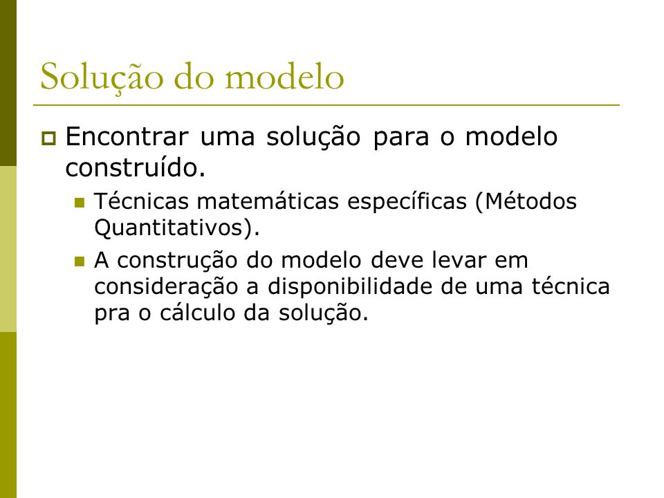 Solução do modelo Encontrar uma solução para o modelo construído.