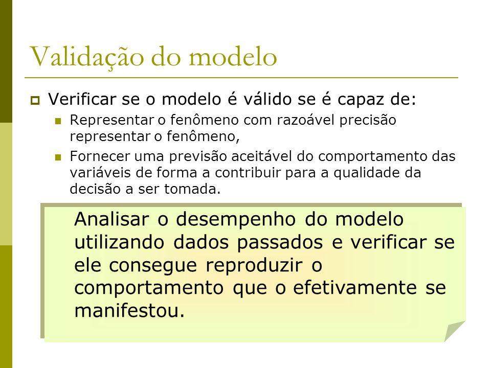 Validação do modelo Verificar se o modelo é válido se é capaz de: Representar o fenômeno com razoável precisão representar o fenômeno,