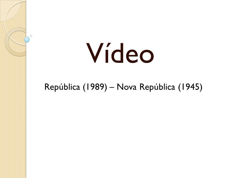 Vídeo República (1989) – Nova República (1945)