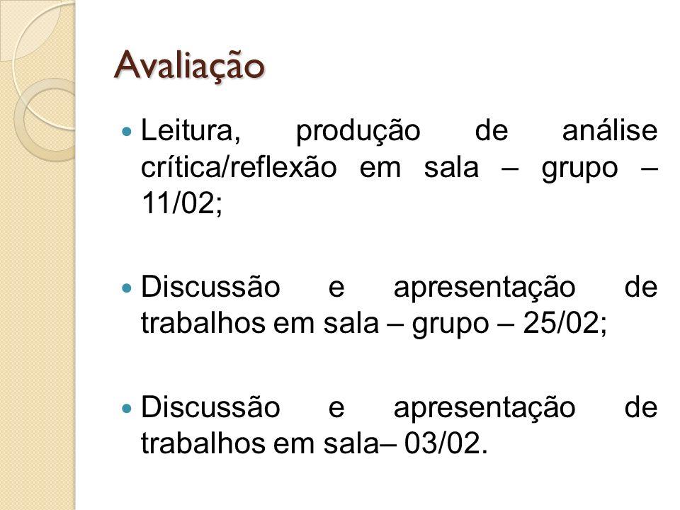 AvaliaçãoLeitura, produção de análise crítica/reflexão em sala – grupo – 11/02; Discussão e apresentação de trabalhos em sala – grupo – 25/02;