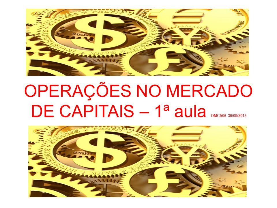 OPERAÇÕES NO MERCADO DE CAPITAIS – 1ª aula OMCA06 30/09/2013