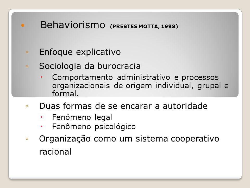 Behaviorismo (PRESTES MOTTA, 1998)