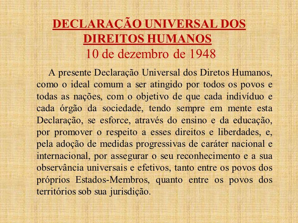 DECLARAÇÃO UNIVERSAL DOS DIREITOS HUMANOS 10 de dezembro de 1948