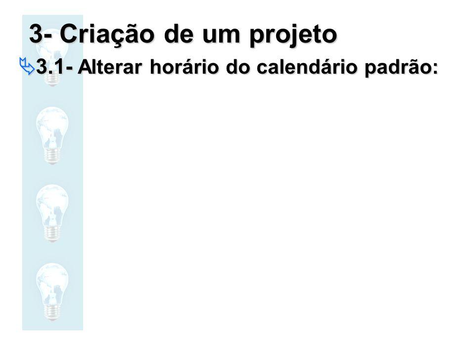 3- Criação de um projeto 3.1- Alterar horário do calendário padrão: