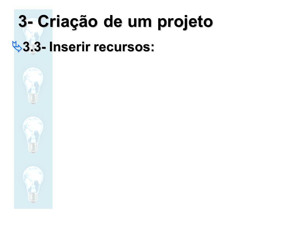 3- Criação de um projeto 3.3- Inserir recursos: