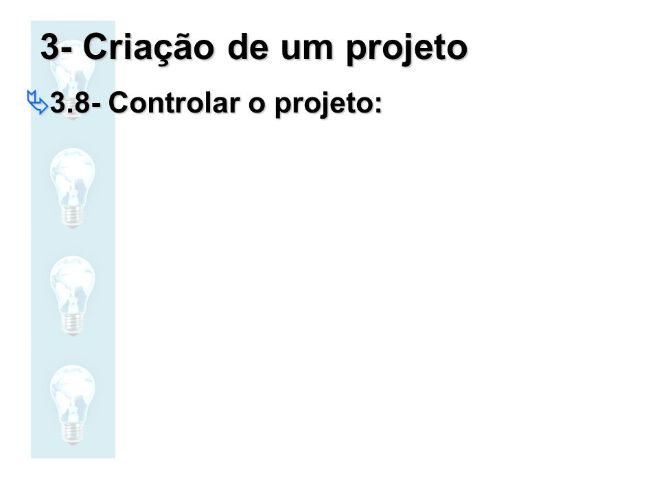 3- Criação de um projeto 3.8- Controlar o projeto: