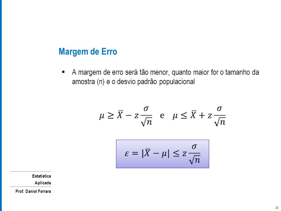 Margem de Erro A margem de erro será tão menor, quanto maior for o tamanho da amostra (n) e o desvio padrão populacional.