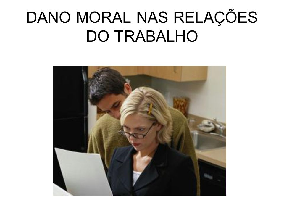 DANO MORAL NAS RELAÇÕES DO TRABALHO