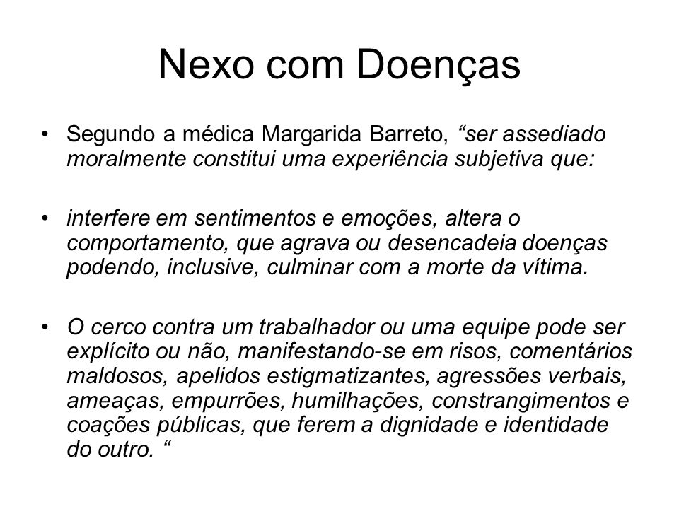 Nexo com Doenças Segundo a médica Margarida Barreto, ser assediado moralmente constitui uma experiência subjetiva que: