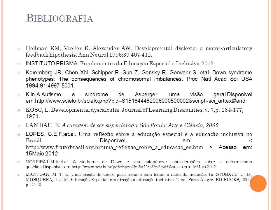 Bibliografia Heilman KM, Voeller K, Alexander AW. Developmental dyslexia: a motor-articulatory feedback hipothesis. Ann Neurol 1996;39:407-412.