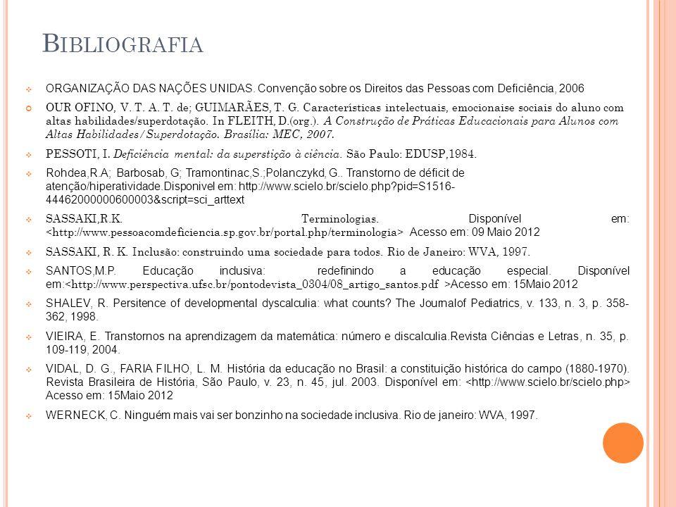 Bibliografia ORGANIZAÇÃO DAS NAÇÕES UNIDAS. Convenção sobre os Direitos das Pessoas com Deficiência, 2006.