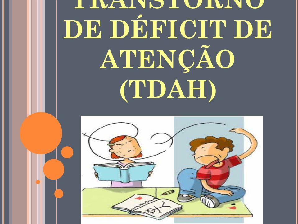 TRANSTORNO DE DÉFICIT DE ATENÇÃO (TDAH)