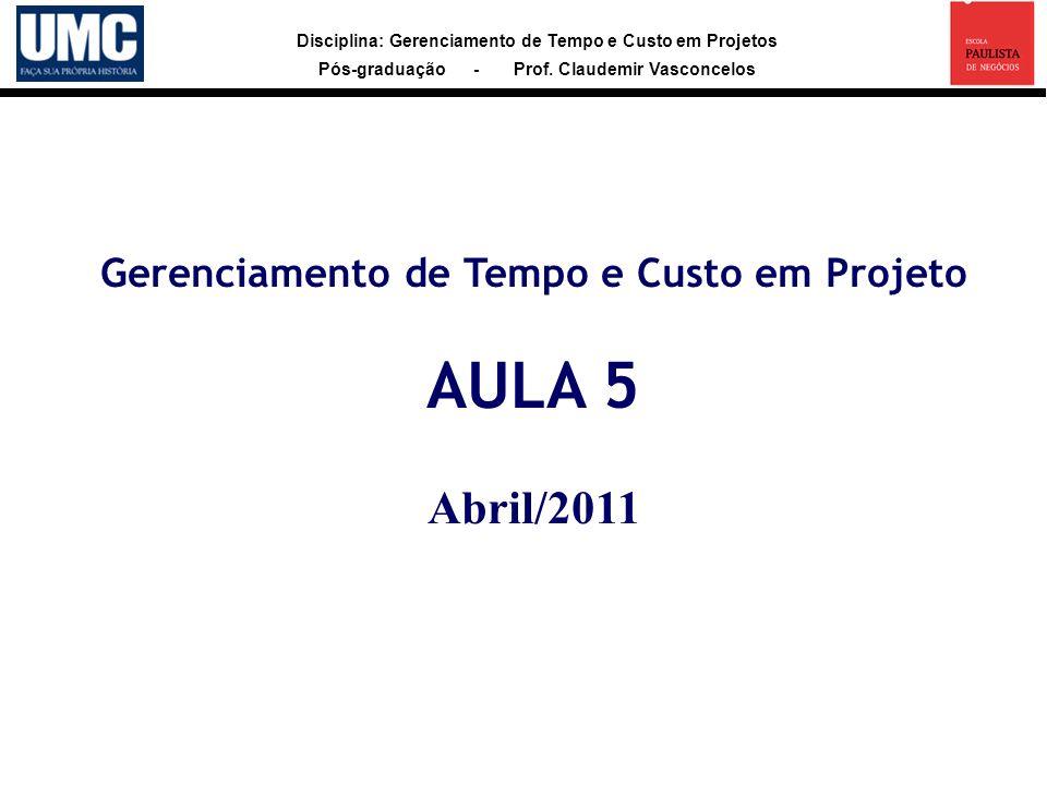 Gerenciamento de Tempo e Custo em Projeto AULA 5 Abril/2011