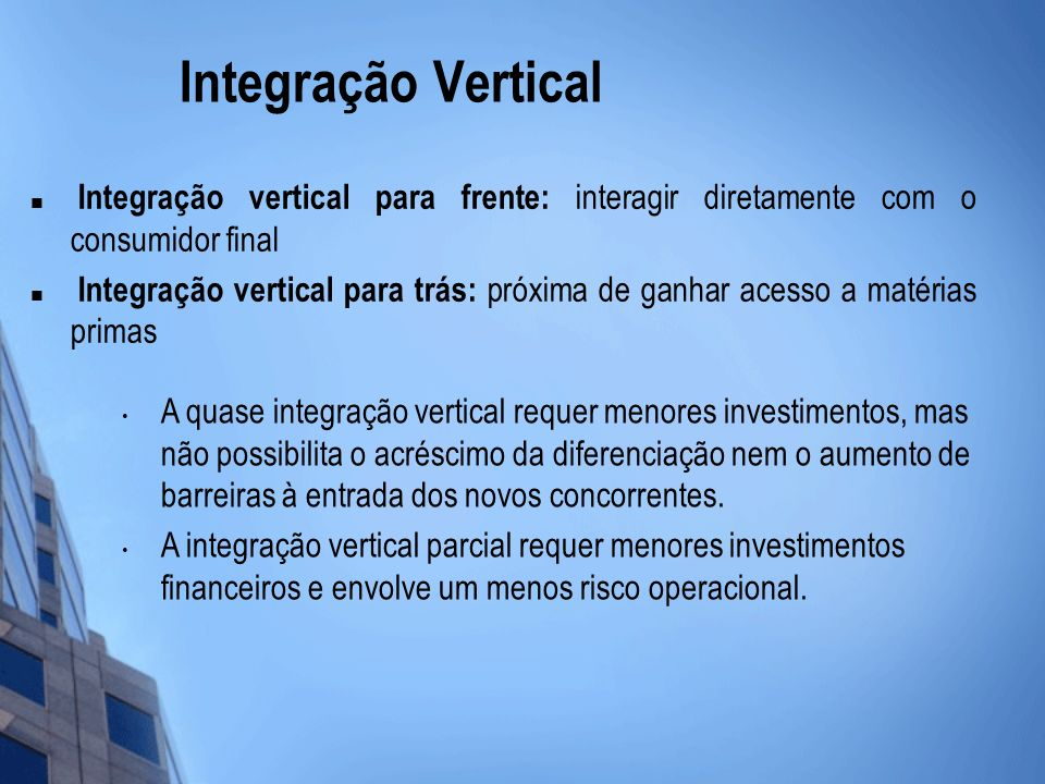 Integração Vertical Integração vertical para frente: interagir diretamente com o consumidor final.