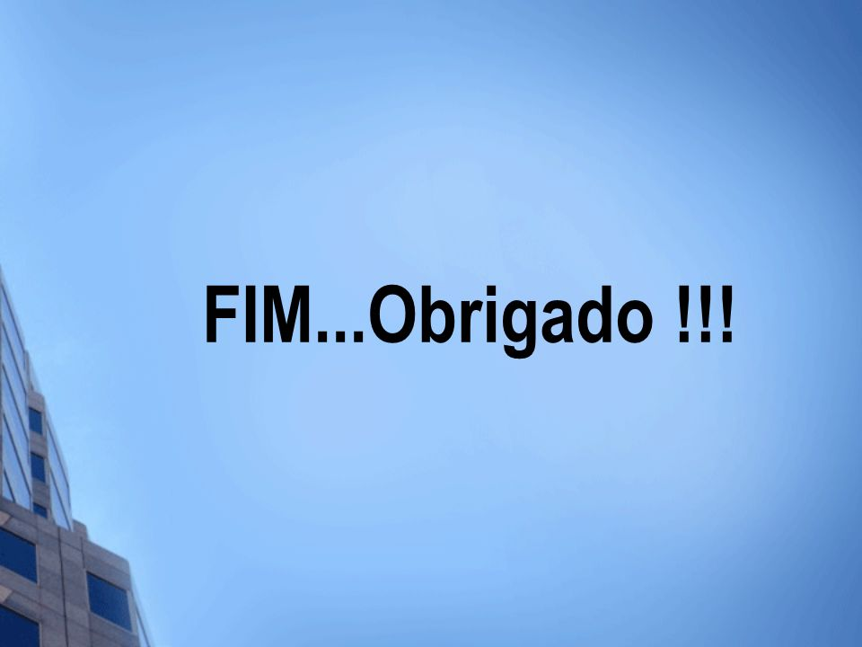 FIM...Obrigado !!!