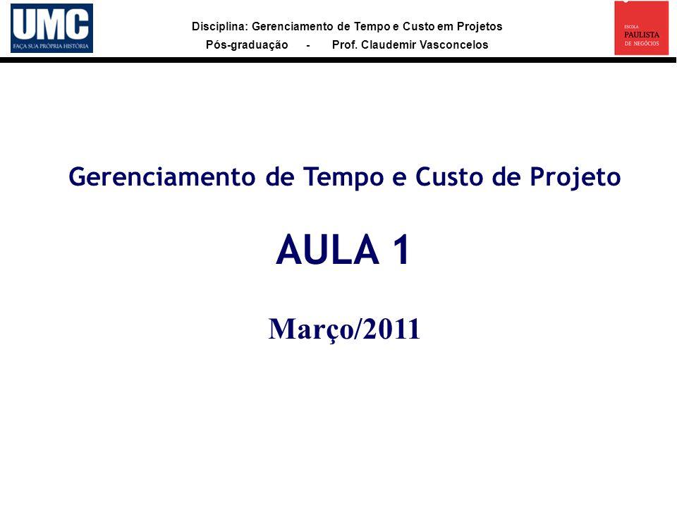 Gerenciamento de Tempo e Custo de Projeto AULA 1 Março/2011