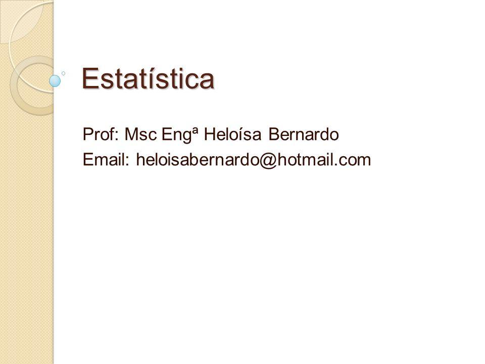 Estatística Prof: Msc Engª Heloísa Bernardo