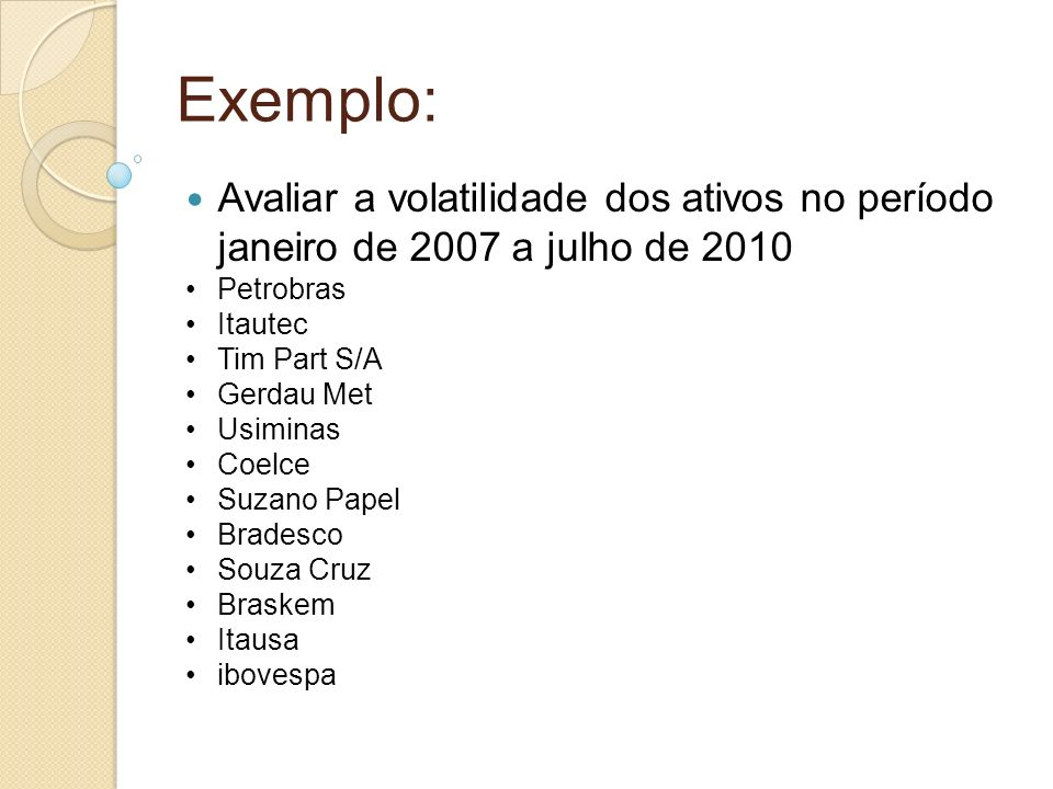Exemplo: Avaliar a volatilidade dos ativos no período janeiro de 2007 a julho de 2010. Petrobras.