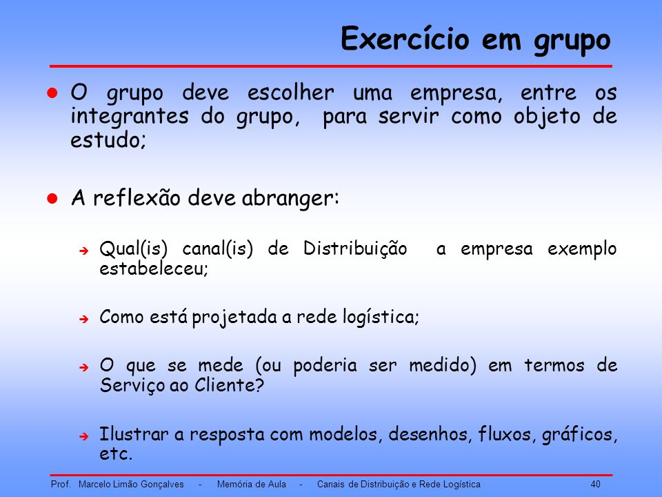 Exercício em grupo O grupo deve escolher uma empresa, entre os integrantes do grupo, para servir como objeto de estudo;