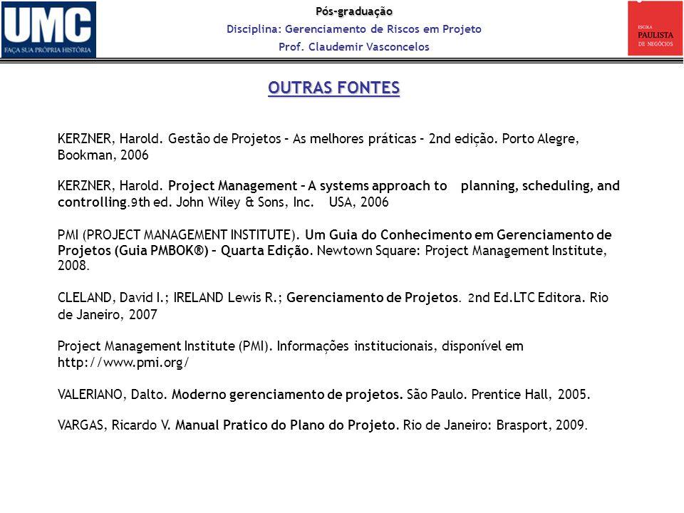 OUTRAS FONTES KERZNER, Harold. Gestão de Projetos – As melhores práticas – 2nd edição. Porto Alegre, Bookman, 2006.