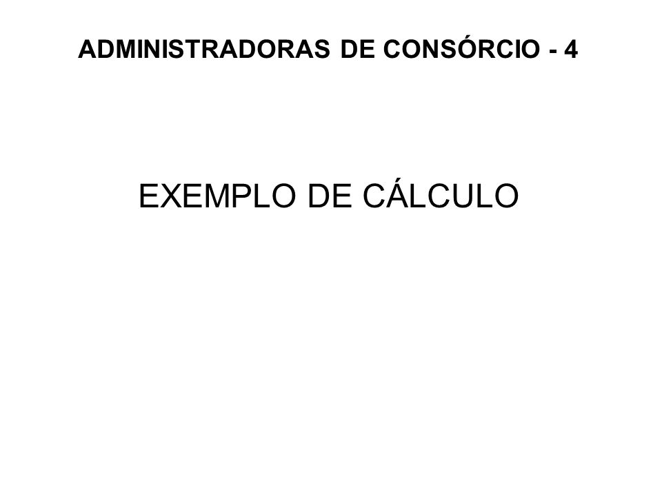 ADMINISTRADORAS DE CONSÓRCIO - 4 EXEMPLO DE CÁLCULO