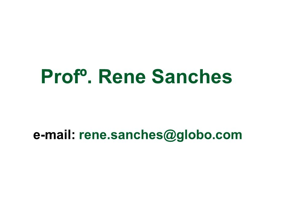 Profº. Rene Sanches e-mail: rene.sanches@globo.com