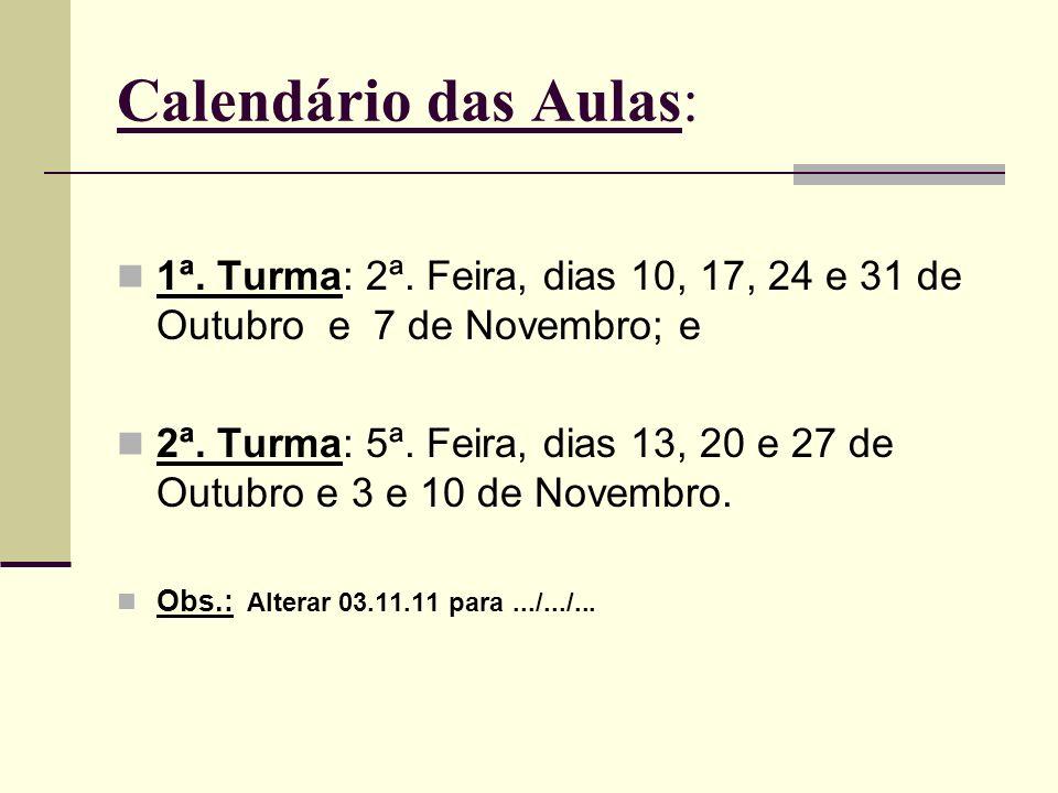 Calendário das Aulas:1ª. Turma: 2ª. Feira, dias 10, 17, 24 e 31 de Outubro e 7 de Novembro; e.