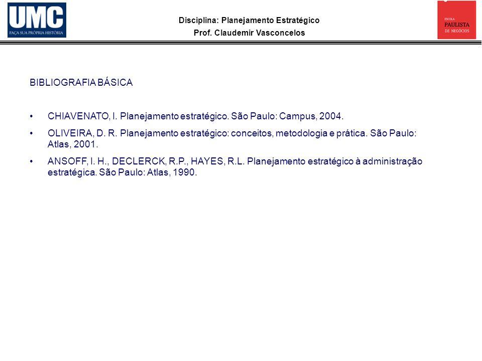 BIBLIOGRAFIA BÁSICA CHIAVENATO, I. Planejamento estratégico. São Paulo: Campus, 2004.