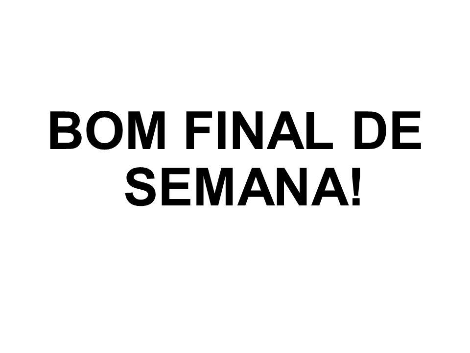 BOM FINAL DE SEMANA!