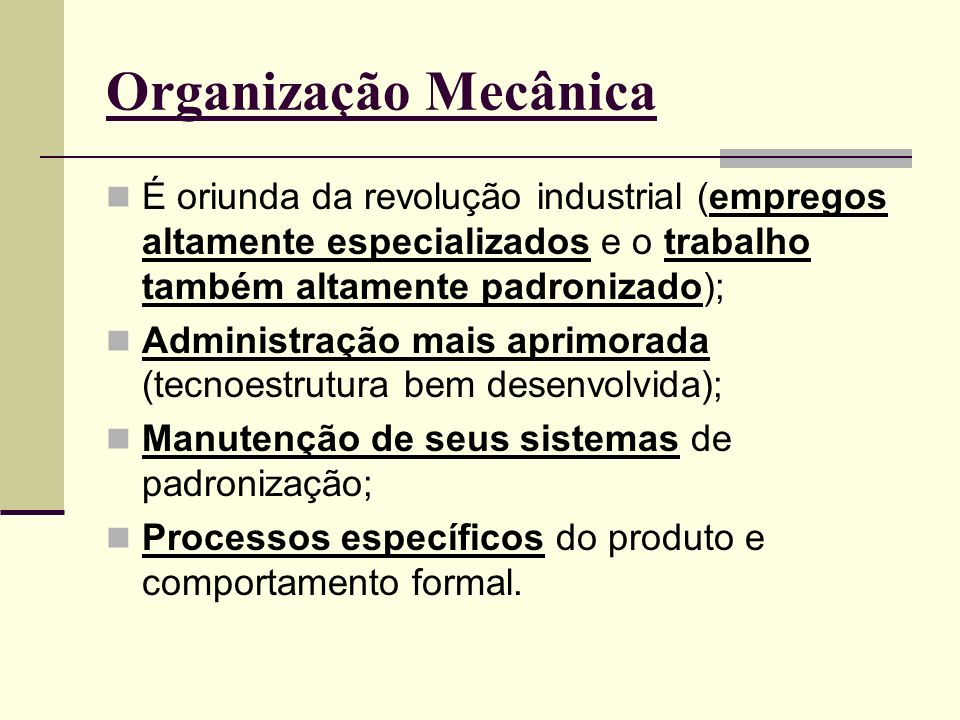 Organização MecânicaÉ oriunda da revolução industrial (empregos altamente especializados e o trabalho também altamente padronizado);