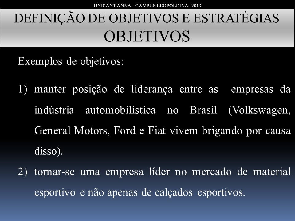 OBJETIVOS DEFINIÇÃO DE OBJETIVOS E ESTRATÉGIAS Exemplos de objetivos: