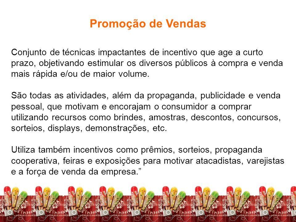 Promoção de VendasConjunto de técnicas impactantes de incentivo que age a curto prazo, objetivando estimular os diversos públicos à compra e venda.