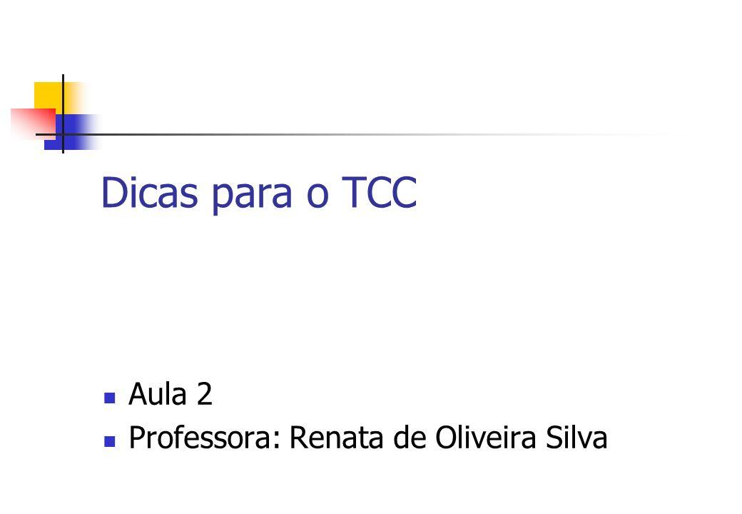 Dicas para o TCC Aula 2 Professora: Renata de Oliveira Silva