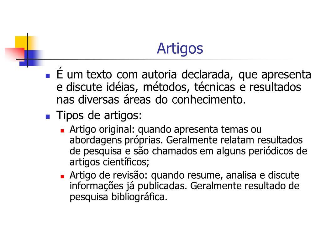 Artigos É um texto com autoria declarada, que apresenta e discute idéias, métodos, técnicas e resultados nas diversas áreas do conhecimento.