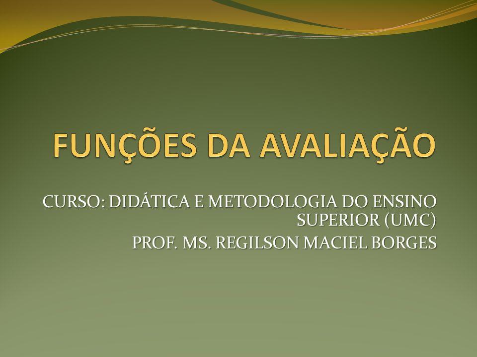 FUNÇÕES DA AVALIAÇÃO CURSO: DIDÁTICA E METODOLOGIA DO ENSINO SUPERIOR (UMC) PROF.