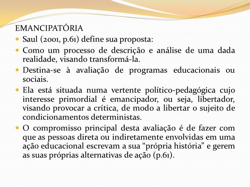 EMANCIPATÓRIA Saul (2001, p.61) define sua proposta: Como um processo de descrição e análise de uma dada realidade, visando transformá-la.